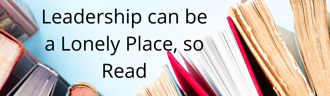 Leadership can be a lonely place — so, read!